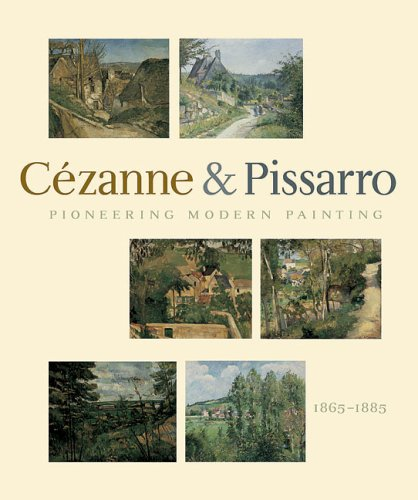 Pioneering Modern Painting: Cezanne and Pissarro 1865-1885