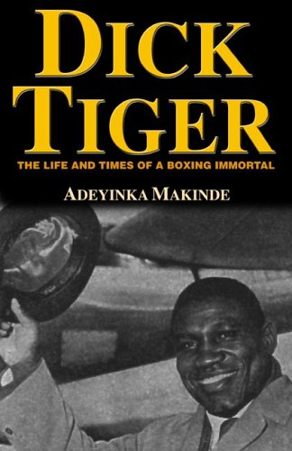 Dick Tiger: The Life and Times of a Boxing Immortal