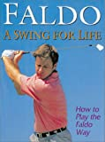 Nick Faldo A Swing for Life: How to Play the Faldo Way