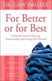 For Better or for Best: A Valuable Guide to Knowing, Understanding, and Loving your Husband (0310328373) by Smalley, Gary