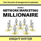 Become a Network Marketing Millionaire Hörbuch von  Knight Writer Gesprochen von: Richard Banks