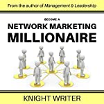 Become a Network Marketing Millionaire |  Knight Writer