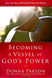 Becoming a Vessel of God's Power: Give God Thirty Days and See What He Will Do (1578569605) by Partow, Donna