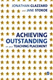 Jonathan Glazzard Achieving Outstanding on your Teaching Placement: Early Years and Primary School-based Training