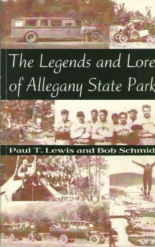 The Legends and Lore of Allegany State Park by Paul T. Lewis and Bob Schmid