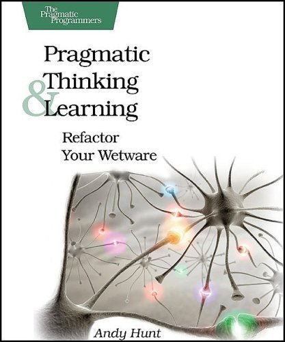 Pragmatic Thinking and Learning: Refactor Your Wetware (Pragmatic Programmers) [Paperback]