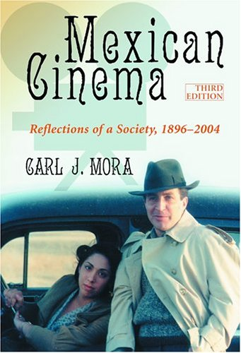 Mexican Cinema: Reflections of A Society, 1896 to 2004