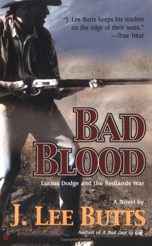 Bad Blood: Lucius Dodge and the Redlands War, J. LEE BUTTS
