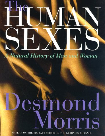 The Human Sexes: A Natural History of Man and Woman, Desmond Morris