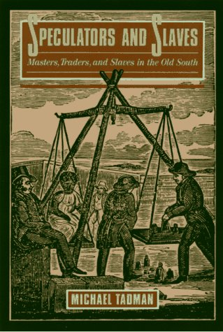 Speculators And Slaves: Masters, Traders, And Slaves In The Old South