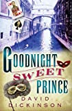 Goodnight Sweet Prince (Lord Francis Powerscourt Murder Mysteries) (078672000X) by Dickinson, David
