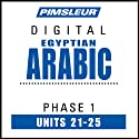 Arabic (Egy) Phase 1, Unit 21-25: Learn to Speak and Understand Egyptian Arabic with Pimsleur Language Programs  by Pimsleur