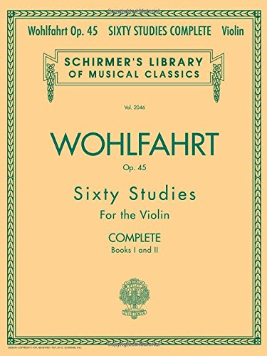 Franz Wohlfahrt - 60 Studies, Op. 45 Complete: 60 Studies for the Violin (Schirmer's Library of Musical Classics)
