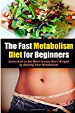 img - for The Fast Metabolism Diet for Beginners: Learn how to Eat More to Lose More Weight by Raising Your Metabolism book / textbook / text book