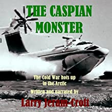 The Caspian Monster (       UNABRIDGED) by Larry Jeram-Croft Narrated by Larry Jeram-Croft