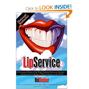 Lip Service : 50 Humorous Stories of the Worst Customer Service in America and Interviews with the 10 Best Companies in the World