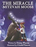 The Miracle Mitzvah Moose: Children s picture book to teach kids values