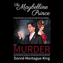 The Maybelline Prince: The Founder of DMK TransGenesis International, and the Ambassador for Leadership in Human Rights with the Harvey Milk Foundation Audiobook by Danne Montague King Narrated by Dennis St. John