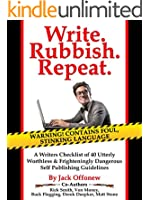 Write Rubbish Repeat - A Writers Checklist of 40 Utterly Worthless & Frighteningly Dangerous Self Publishing Guidelines (English Edition)