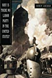 img - for Why Is There No Labor Party in the United States? (Princeton Studies in American Politics: Historical, International, and Comparative Perspectives) by Archer, Robin (2010) Paperback book / textbook / text book