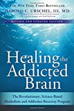 img - for Healing the Addicted Brain: The Revolutionary, Science-Based Alcoholism and Addiction Recovery Program book / textbook / text book