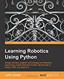 Learning Robotics Using Python: Design, Simulate, Program, and Prototype an Interactive Autonomous Mobile Robot from Scratch With the Help of Phyton, Ros, and Open-cv!