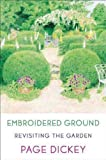 img - for Embroidered Ground: Revisiting the Garden [ EMBROIDERED GROUND: REVISITING THE GARDEN BY Dickey, Page ( Author ) Feb-15-2011 book / textbook / text book