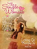 The Single Womans Sassy Survival Guide: Letting Go and Moving On