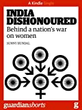 India Dishonoured: Behind a nations war on women (Kindle Single) (Guardian Shorts)