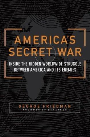 America's Secret War: Inside The Hidden Worldwide Struggle Between America And Its Enemies