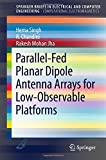 img - for Parallel-Fed Planar Dipole Antenna Arrays for Low-Observable Platforms (SpringerBriefs in Electrical and Computer Engineering) book / textbook / text book