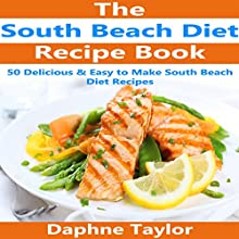 South Beach Diet Recipe Book: 50 Delicious & Easy South Beach Diet Recipes Audiobook by Daphne Taylor Narrated by sangita chauhan