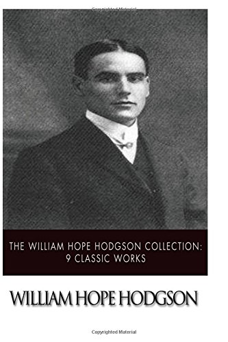 The William Hope Hodgson Collection: 9 Classic Works