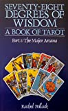78 Degrees Of Wisdom: Seventy-Eight Degrees of Wisdom: A Book of Tarot, Part 1: The Major Arcana (085030220X) by Rachel Pollack