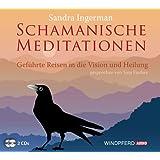 Schamanische Meditationen (Geführte Reisen in die Vision und Heilung)