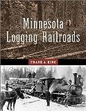 Minnesota Logging Railroads (Fesler-Lampert Minnesota Heritage)