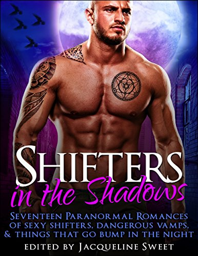 Shifters in the Shadows: Seventeen Paranormal Romances of Sexy Shifters, Dangerous Vamps, & Things That Go Bump in the Night