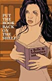 img - for Put The Book Back On The Shelf: A Belle And Sebastian Anthology by and more!, Corman, Leela, Woodson, Matthew, Chen, Catia, Har (2006) Paperback book / textbook / text book