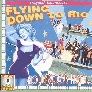 Hollywood Hotel (1938 Film) Flying Down To Rio (1933 Film) [2 on 1] by Johnny Mercer, Ray Heindorf, Vincent Youmans and Richard Whiting