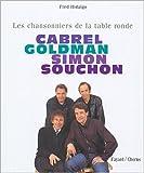 echange, troc Fred Hidalgo - Cabrel, Goldman, Simon, Souchon : Les chansonniers de la table ronde