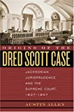 Origins of the Dred Scott Case: Jacksonian Jurisprudence and the Supreme Court, 1837-1857 (Studies in the Legal History of the South)