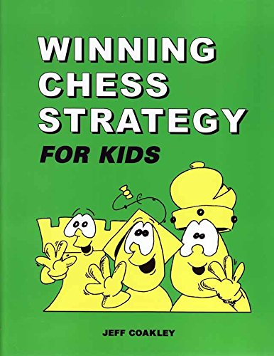 Winning Chess Strategy for Kids, by Jeff Coakley