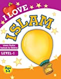 I Love Islam Level-1: Islamic Children's Books on the Quran, the Hadith, and the Prophet Muhammad (English Edition)