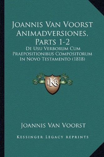 Joannis Van Voorst Animadversiones, Parts 1-2: de Usu Verborum Cum Praepositionibus Compositorum in Novo Testamento (1818)