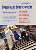 Overcoming Your Strengths: 8 Reasons Why Successful People Derail and How to Remain on Track