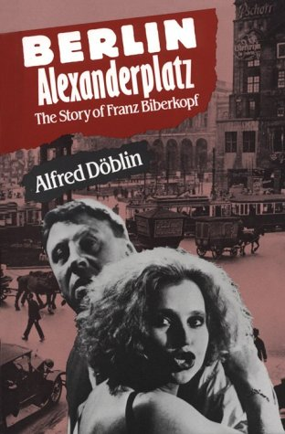 Berlin Alexanderplatz: The Story of Franz Biberkopf, by Alfred Doblin