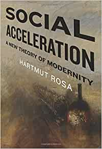 Social Acceleration: A New Theory of Modernity (New