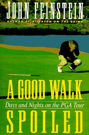 A GOOD WALK SPOILED :  Days and nights on the P.G.A. tour, John Feinstein