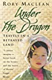 Under the Dragon: Travels In Burma: Travels in a Betrayed Land