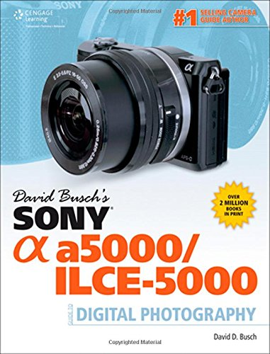 David Busch's Sony Alpha a5000/ILCE-5000 Guide to Digital Photography